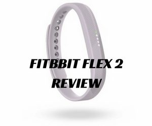 Fitbit Flex 2 Review – Fitbit's First Ever Swimming Fitness Watch